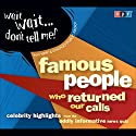 Wait Wait . . . Don't Tell Me! Famous People Who Returned Our Calls: Celebrity Highlights from the Oddly Informative News Quiz Radio/TV Program by  NPR Narrated by Peter Sagal, Carl Kasell