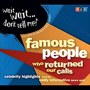 Wait Wait . . . Don't Tell Me! Famous People Who Returned Our Calls Radio/TV Program