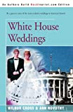 White House Weddings, Wilbur Cross and Ann Novotny, 0595179592