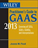Wiley Practitioner's Guide to GAAS 2013, Steven M. Bragg and Joanne M. Flood, 1118277260