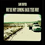 We're Not Coming Back This Way by Sam Sniper