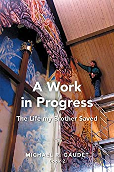 A Work in Progress: The Life my Brother Saved by [Gaudet, Michael R.]