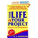 Your Life is Your Project!  Manage it Like a Professional!: A New Approach to  the Self Help Process