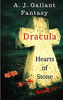 Dracula: Hearts of Stone (Dracula Hearts Book 1) by [Gallant, A. J.]