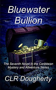 Bluewater Bullion: The Seventh Novel in the Caribbean Mystery and Adventure Series (Bluewater Thrillers Book 7) by [Dougherty, Charles]