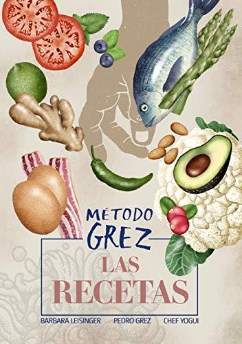 MÉTODO GREZ - Las recetas por Pedro Grez,Barbara Leisinger,Chef Yogui