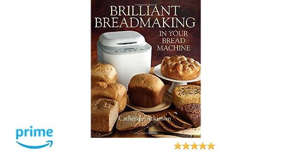 Brilliant Breadmaking in Your Bread Machine: Amazon.es: Catherine Atkinson: Libros en idiomas extranjeros