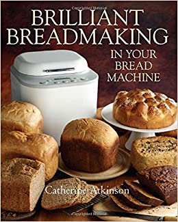 Brilliant Breadmaking in Your Bread Machine: Amazon.es: Catherine Atkinson: Libros en idiomas extranjeros