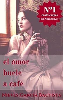 Portada del libro El amor huele a café de Nieves García Bautista