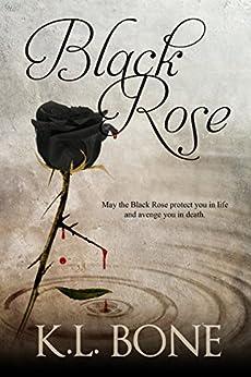 Black Rose (The Black Rose Book 1) by [Bone, K.L.]