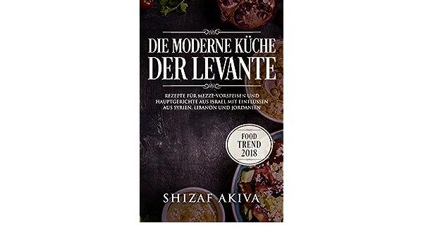 Amazon Com Die Moderne Kuche Der Levante Rezepte Fur Mezze