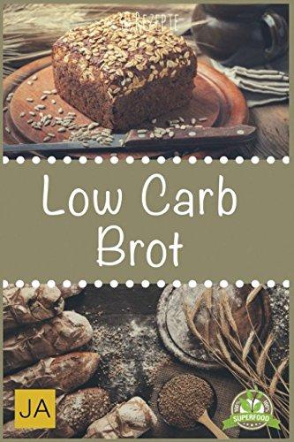 low-carb-brot-abnehmen-mit-low-carb-brotrezepten-backen-sie-ihr-eigenes-leckeres-low-carb-brot-mit-tollen-kreativen-rezepten