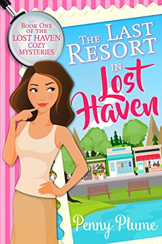 The Last Resort in Lost Haven (The Lost Haven Cozy Mysteries Book 1) by [Plume, Penny]