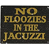8x10in NO FLOOZIES IN THE JACUZZI FUNNY METAL SIGN RUSTIC STYLE 8x10in 20x25cm HOT TUB WHIRLPOOL POOL BATH by TRACYS SIGNS