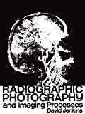 Radiographic Photography and Imaging Processes, Jenkins, D.J., 0852002084