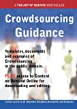 Crowdsourcing Guidance - Real World Application, Templates, Documents, and Examples of the Use of Crowdsourcing in the Public Domain. Plus Free Access, James Smith, 148646064X