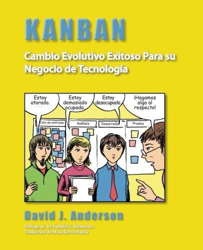 Kanban: Cambio Evolutivo Exitoso Para su Negocio de Tecnología Tapa blanda – 28 abr 2011 David J Anderson Donald G Reinertsen Masa K Maeda Blue Hole Press