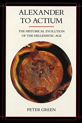 Download Alexander to Actium: The Historical Evolution of the Hellenistic Age (Hellenistic Culture and Society) Pdf
