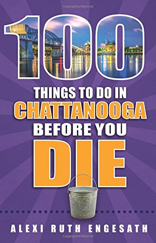 100 Things to Do in Chattanooga Before You Die (100 Things to Do Before You Die)