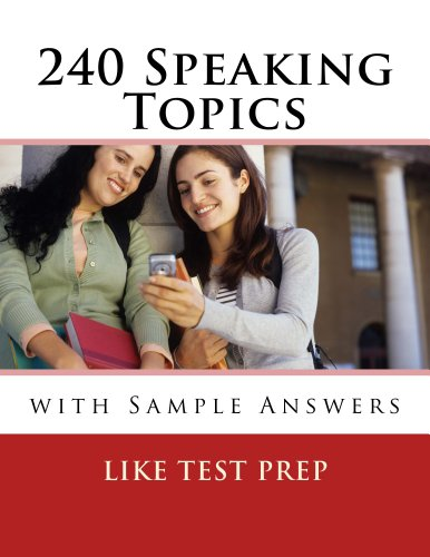 240 Speaking Topics with Sample Answers (120 Speaking Topics with Sample Answers Book 2)