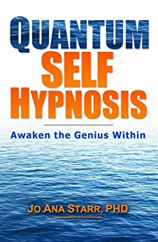 Quantum Self Hypnosis: Awaken the Genius Within by [Starr PhD, Jo Ana]