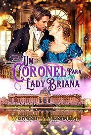 Um coronel para lady Briana: Bravos soldados I (Série bravos soldados Livro 1)