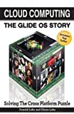 Cloud Computing -- the Glide OS Story : Solving the Cross Platform Puzzle, Leka, Donald and Leka, Claire, 1600052436