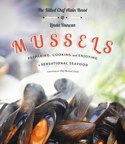 Mussels: Preparing, Cooking and Enjoying a Sensational Seafood by Alain Bosse, Linda Duncan