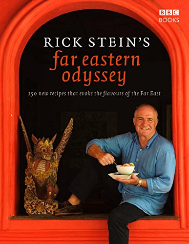 Rick Stein's Far Eastern Odyssey: 150 New Recipes Evoking the Flavours of the Far East by Rick Stein