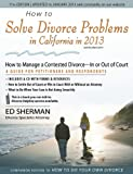 How to Solve Divorce Problems in California In 2013, Ed Sherman, 0944508898