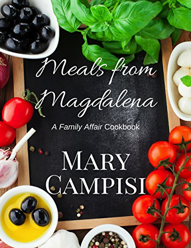 Meals From Magdalena: A Family Affair Cookbook (Truth in Lies) by Mary Campisi