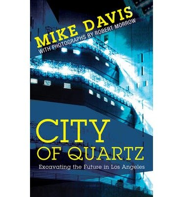 [(City of Quartz: Excavating the Future in Los Angeles)] [Author: Mike Davis] published on (September, 2006)