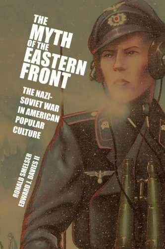 The Myth of the Eastern Front: The Nazi-Soviet War in American Popular Culture