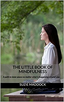 The Little Book of Mindfulness: A path to inner peace no matter what is happening around you (The Little Book Series 1) by [Maddock, Suzie]