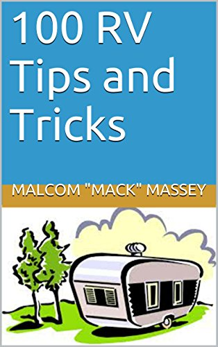 - 100 RV Tips and Tricks (Mack's RV Handbook Book 1)