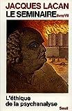 Le Séminaire - tome 7 L'Ethique de la psychanalyse (1959-1960) (7)