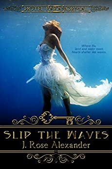 Slip the Waves (The Hotel Paranormal Series Book 13) by [Alexander, J. Rose]