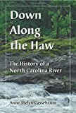 Down Along the Haw: The History of a North Carolina River