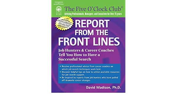 Amazon.com: Report From The Front Lines: Job Hunters And Career Counselors  Tell You How To Have A Successful Search (Five Ou0027Clock Club)  (9781418037840): ...