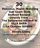 30Delicious, Mouth-WateringGulf Coast StyleSeafood RecipesDirectly FromThe Spicewood Kitchen AtULLA BARNLe Chateau Hillbille