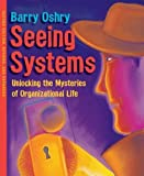 Seeing Systems: Unlocking the Mysteries of Organizational Life (UK Professional Business Management / Business)