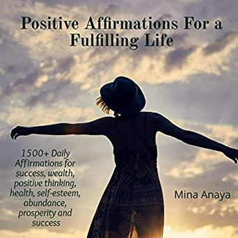 Positive Affirmations for a Fulfilling Life: 1500+ Daily