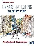 Urban sketching: Step by Step. Mit schnellem Strich skizzieren