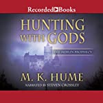 Hunting with Gods: The Merlin Prophecy, Book 3   M. K. Hume