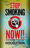 Stop Smoking: Now!! Stop Smoking the Easy Way!: Bonus Chapter on the electronic cigarette! (Quit Smoking, Stop Smoking, Blood Pressure, Heart Disease, Lung Cancer, Smoking, Stop)