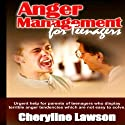 Anger Management for Teenagers: Urgent Help for Parents of Teenagers Who Display Uncontrollable Anger that Has Been Difficult to Resolve Audiobook by Cheryline P. Lawson Narrated by Ashley Huyge