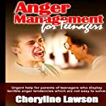 Anger Management for Teenagers: Urgent Help for Parents of Teenagers Who Display Uncontrollable Anger that Has Been Difficult to Resolve | Cheryline P. Lawson