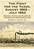 The Fight for the Yazoo, August 1862-July 1864, Myron J. Smith, 0786462817