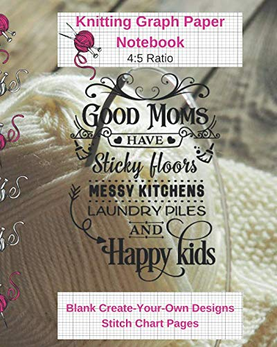 A-line Floor Asymmetric - Good Moms Sticky Floors Happy Kids Knitting Graph Paper Notebook Blank Create Your Own Designs Stitch Chart Pages: 8 x 10