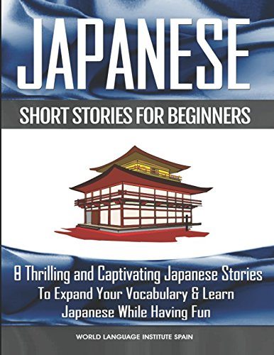 Japanese Short Stories for Beginners: 8 Thrilling and Captivating Japanese Stories to Expand Your Vocabulary and Learn Japanese While Having Fun